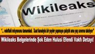 Wikileaks Belgelerinde Hulusi Efendi Vakfı Kayırmacılığı Çıktı!